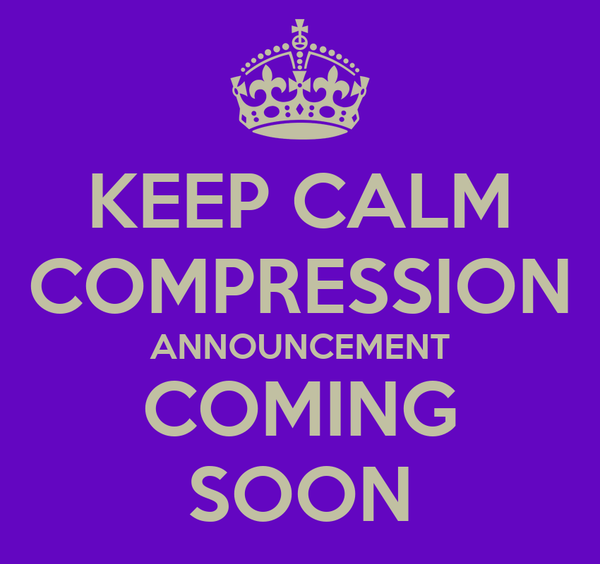 KEEP CALM COMPRESSION ANNOUNCEMENT COMING SOON