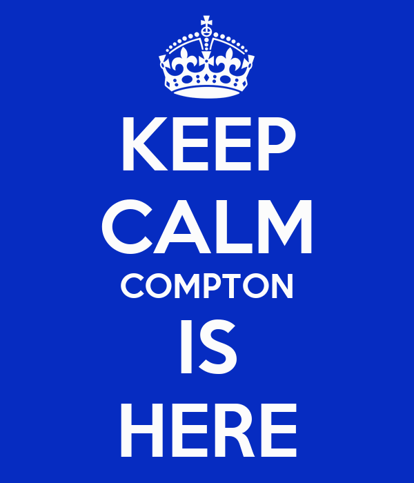 KEEP CALM COMPTON IS HERE