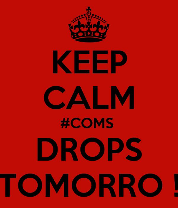 KEEP CALM #COMS  DROPS TOMORRO !