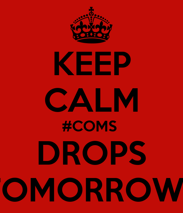 KEEP CALM #COMS  DROPS TOMORROW !