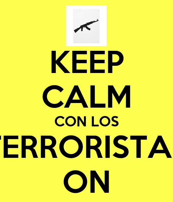 KEEP CALM CON LOS TERRORISTAS ON