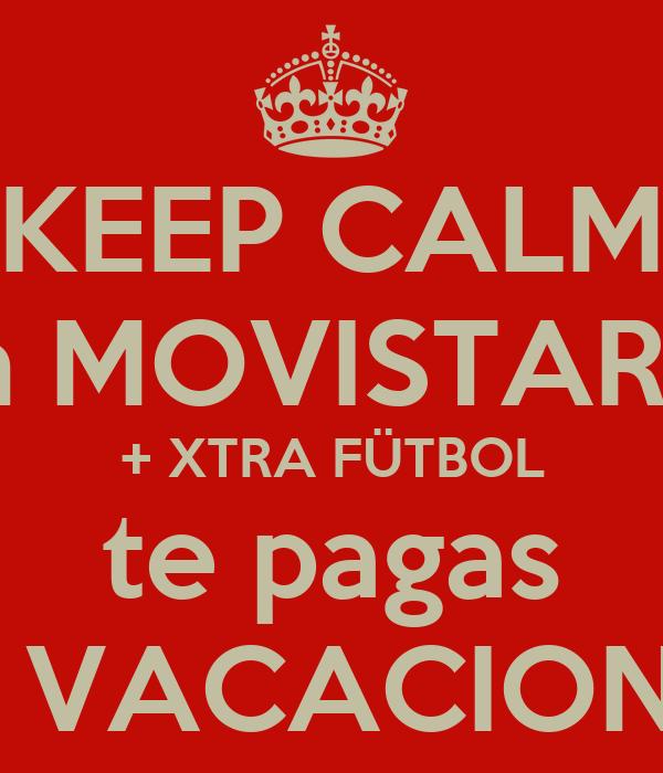 KEEP CALM con MOVISTAR TV + XTRA FÜTBOL te pagas las VACACIONES