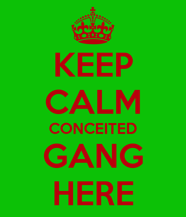 KEEP CALM CONCEITED GANG HERE