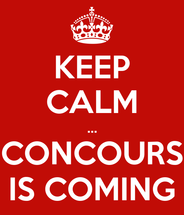 KEEP CALM ... CONCOURS IS COMING