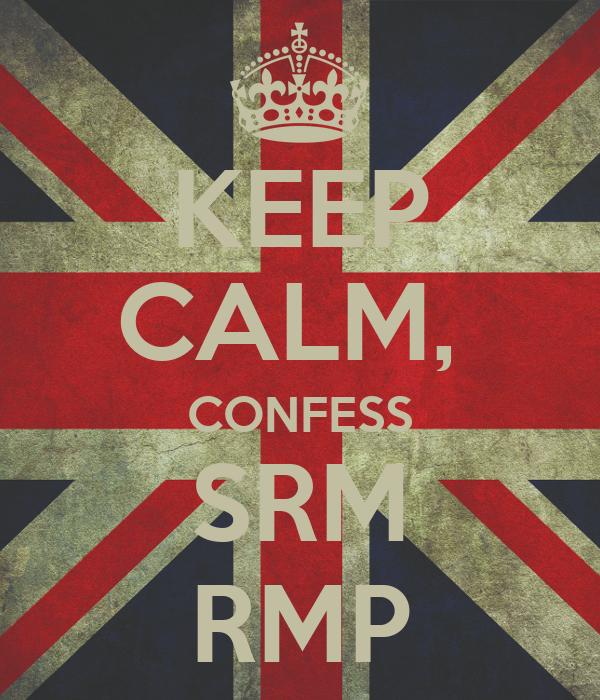 KEEP CALM,  CONFESS SRM RMP