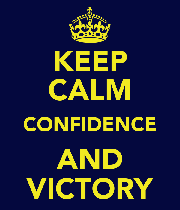 KEEP CALM CONFIDENCE AND VICTORY