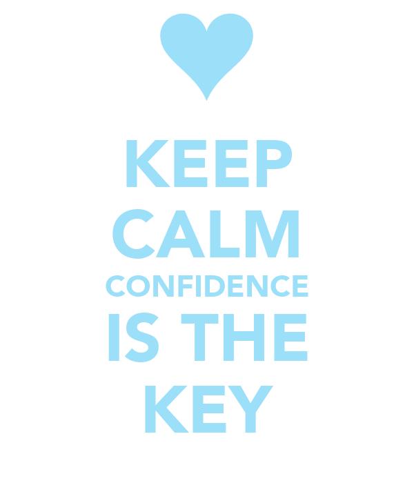 KEEP CALM CONFIDENCE IS THE KEY