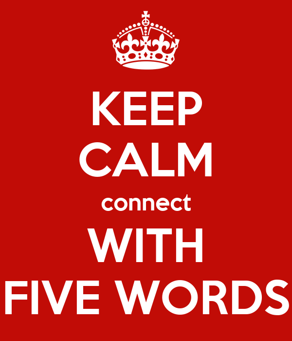 KEEP CALM connect WITH FIVE WORDS