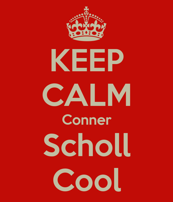 KEEP CALM Conner Scholl Cool