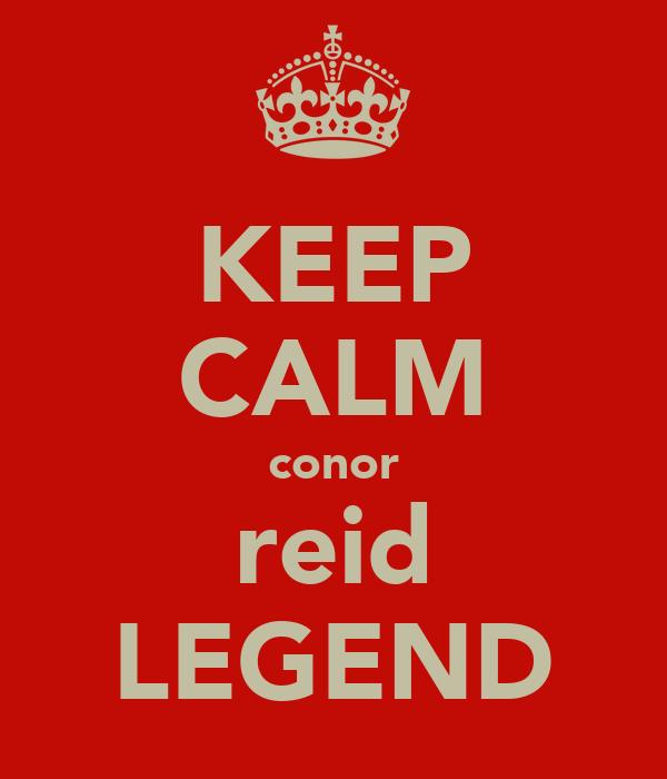 KEEP CALM conor reid LEGEND