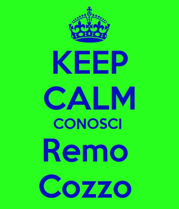 KEEP CALM CONOSCI  Remo  Cozzo