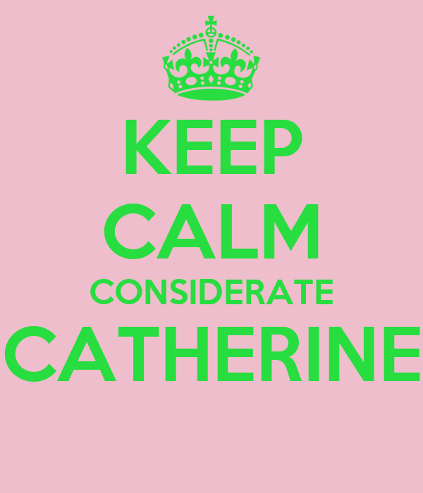 KEEP CALM CONSIDERATE CATHERINE