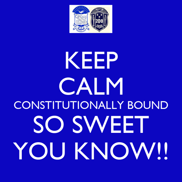 KEEP CALM CONSTITUTIONALLY BOUND SO SWEET YOU KNOW!!
