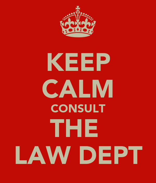 KEEP CALM CONSULT THE  LAW DEPT