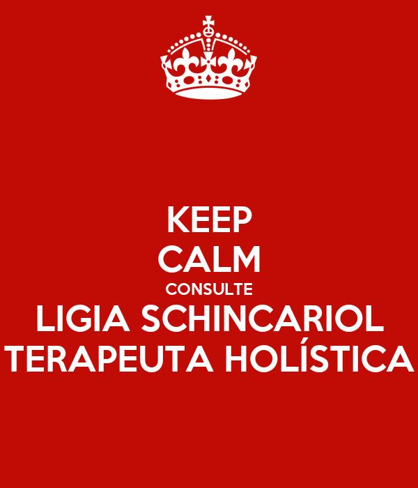 KEEP CALM CONSULTE LIGIA SCHINCARIOL TERAPEUTA HOLÍSTICA