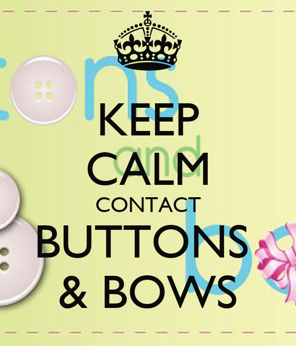 KEEP CALM CONTACT BUTTONS  & BOWS