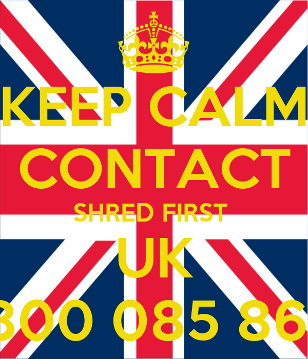 KEEP CALM CONTACT SHRED FIRST  UK 0800 085 8618