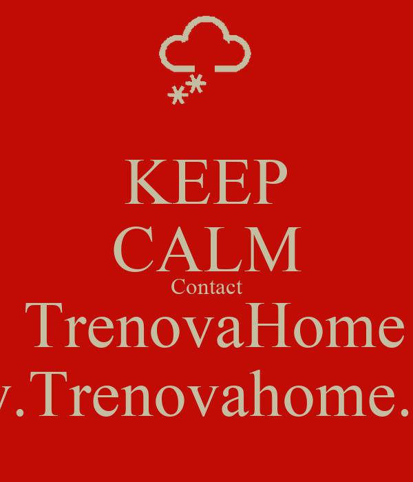 KEEP CALM Contact  TrenovaHome Www.Trenovahome.co.uk