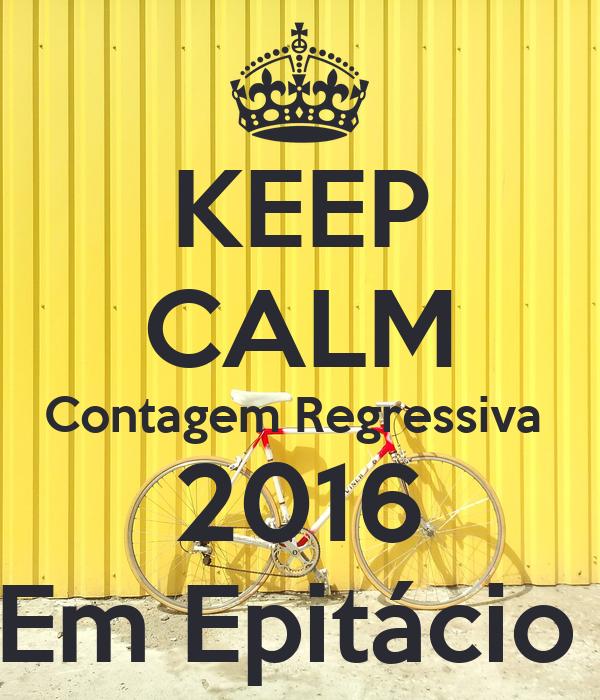 KEEP CALM Contagem Regressiva  2016 Em Epitácio