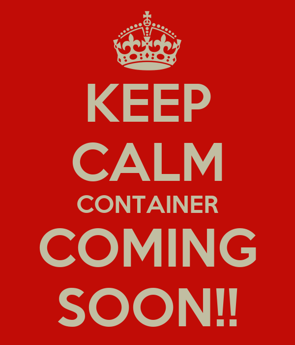 KEEP CALM CONTAINER COMING SOON!!