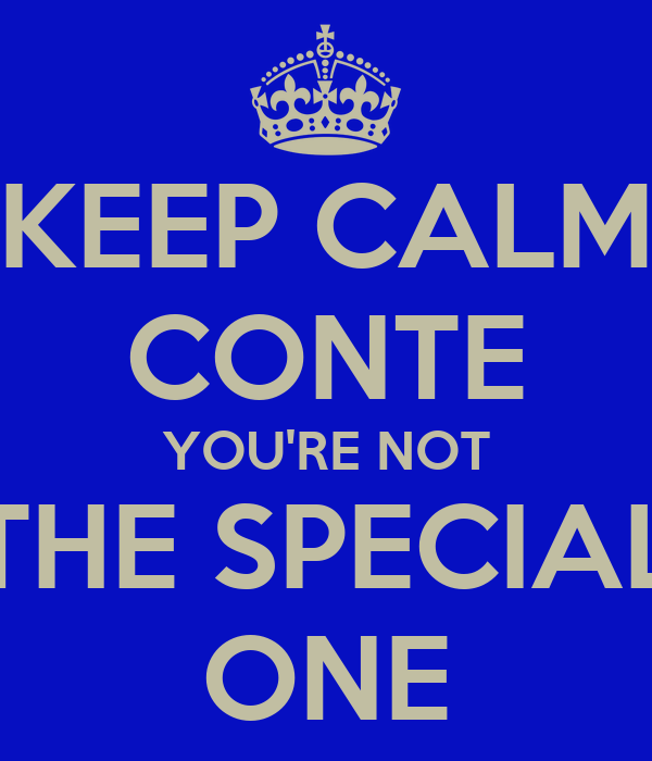 KEEP CALM CONTE YOU'RE NOT THE SPECIAL ONE