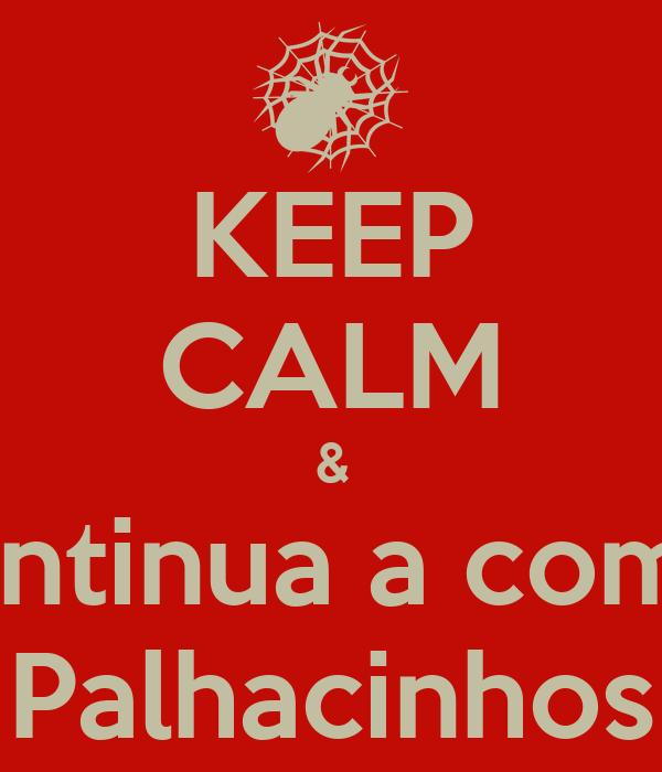 KEEP CALM & Continua a comer Palhacinhos