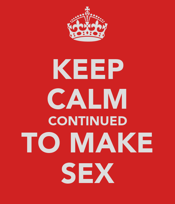 KEEP CALM CONTINUED TO MAKE SEX