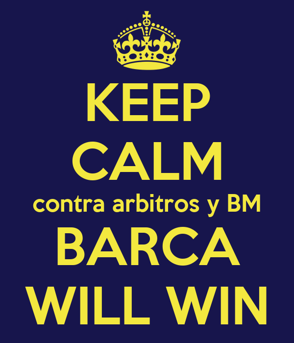 KEEP CALM contra arbitros y BM BARCA WILL WIN