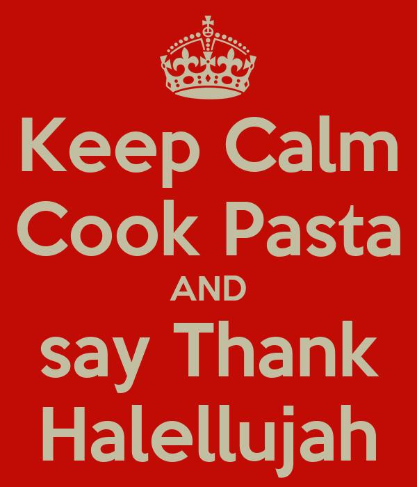Keep Calm Cook Pasta AND say Thank Halellujah