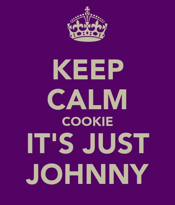 KEEP CALM COOKIE IT'S JUST JOHNNY