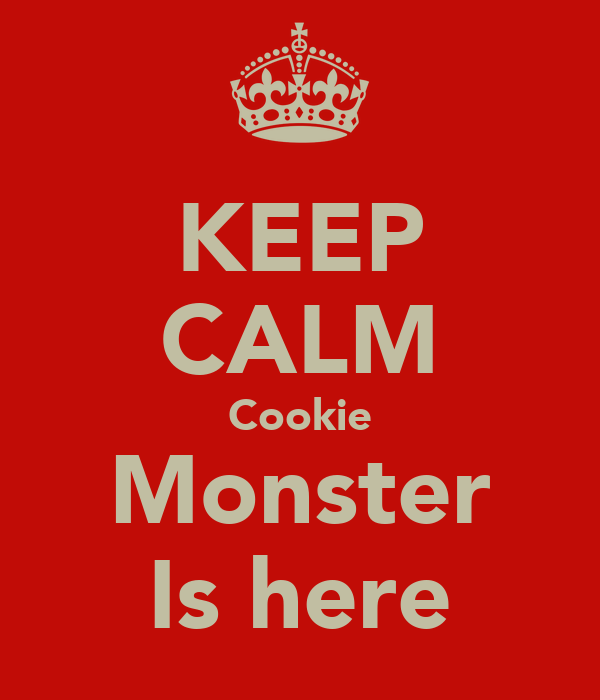 KEEP CALM Cookie Monster Is here