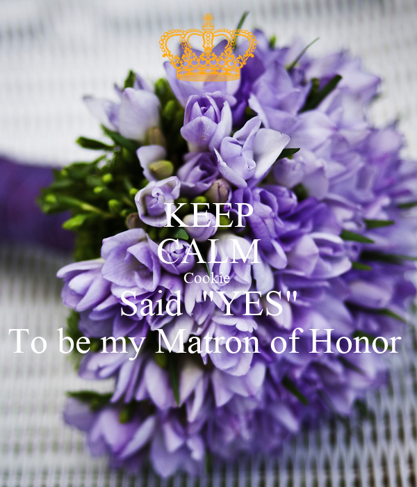 """KEEP CALM Cookie  Said  """"YES"""" To be my Matron of Honor"""