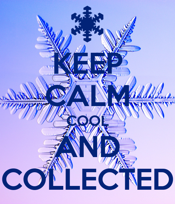 KEEP CALM COOL AND COLLECTED