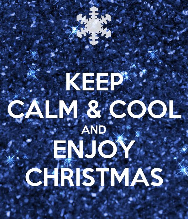 KEEP CALM & COOL AND ENJOY CHRISTMAS