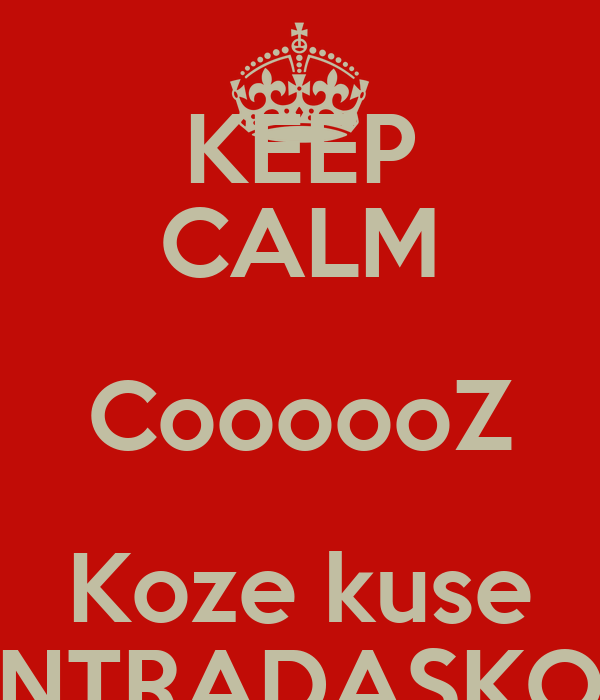 KEEP CALM CoooooZ Koze kuse NTRADASKO