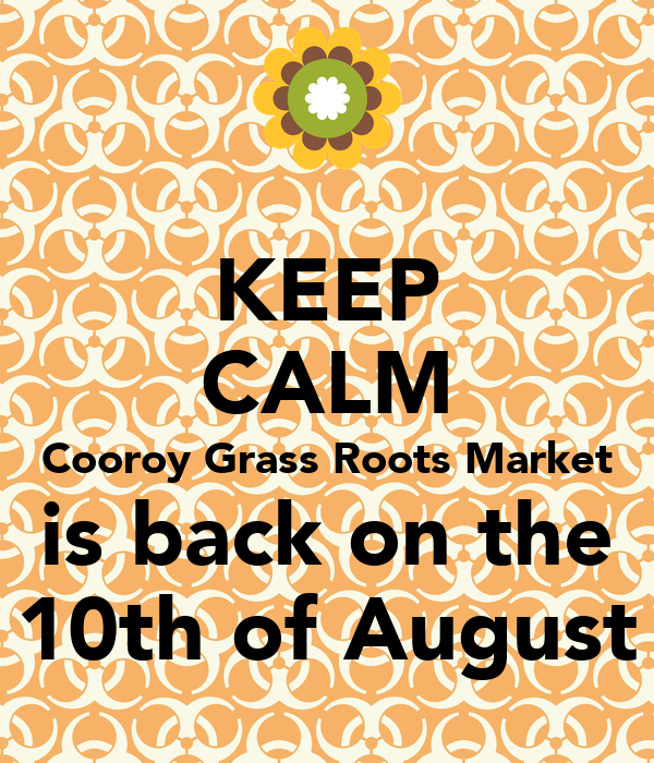 KEEP CALM Cooroy Grass Roots Market is back on the 10th of August