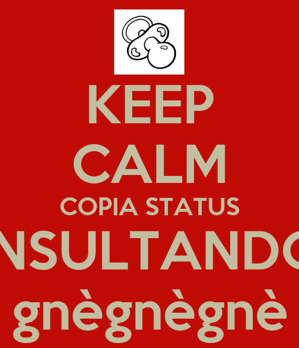 KEEP CALM COPIA STATUS INSULTANDO gnègnègnè