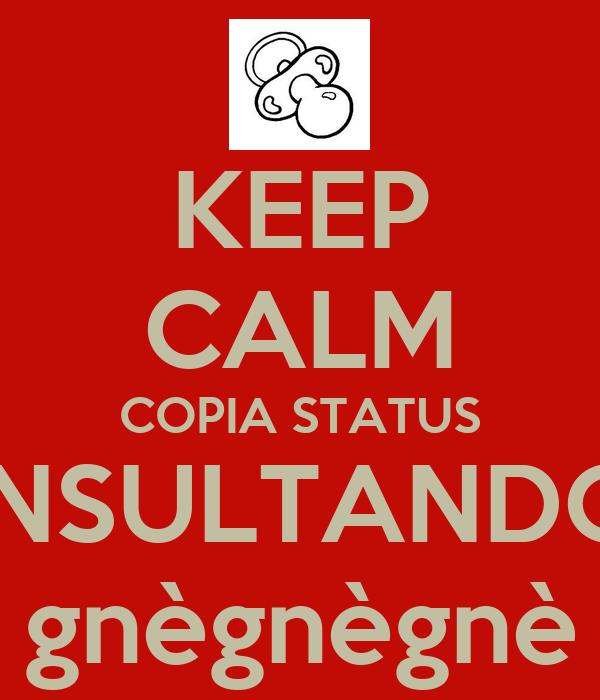 KEEP CALM COPIA STATUS INSULTANDO gnègnègnè