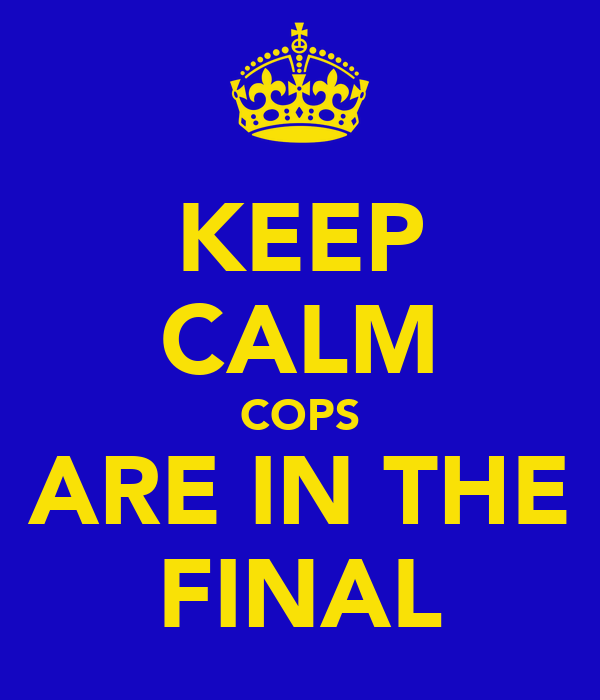 KEEP CALM COPS ARE IN THE FINAL
