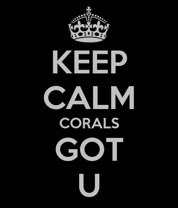 KEEP CALM CORALS GOT U