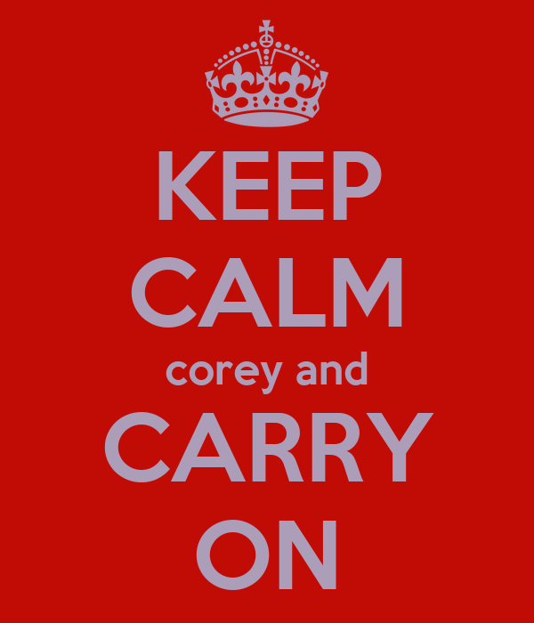 KEEP CALM corey and CARRY ON