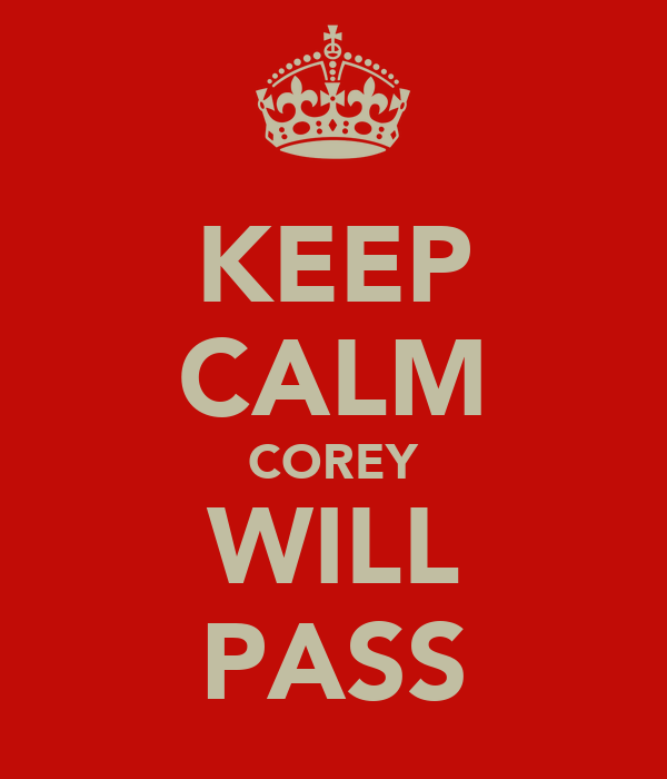 KEEP CALM COREY WILL PASS