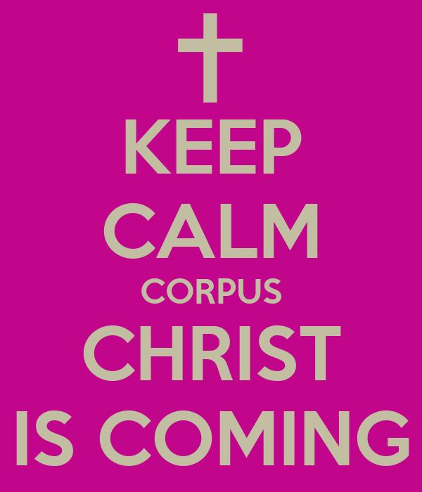 KEEP CALM CORPUS CHRIST IS COMING