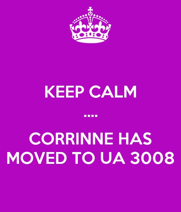 KEEP CALM ....  CORRINNE HAS MOVED TO UA 3008