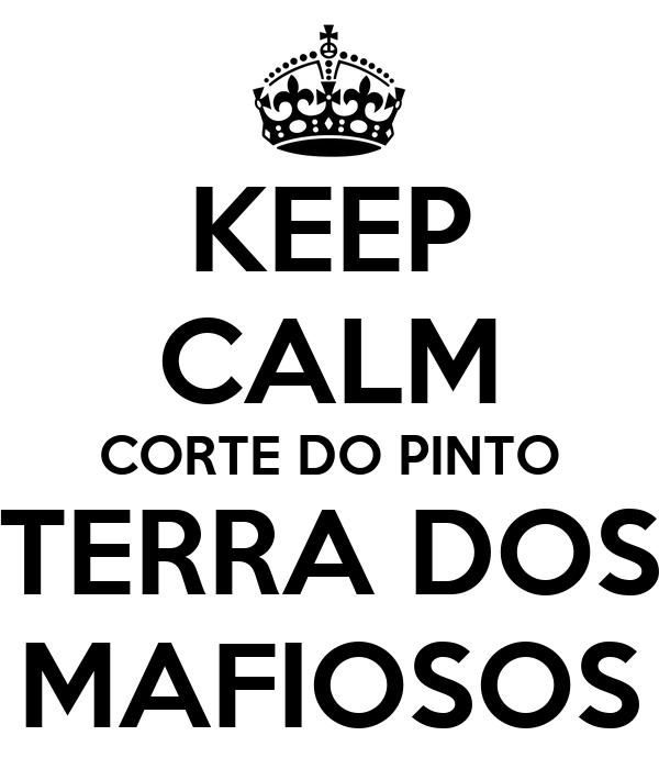 KEEP CALM CORTE DO PINTO TERRA DOS MAFIOSOS