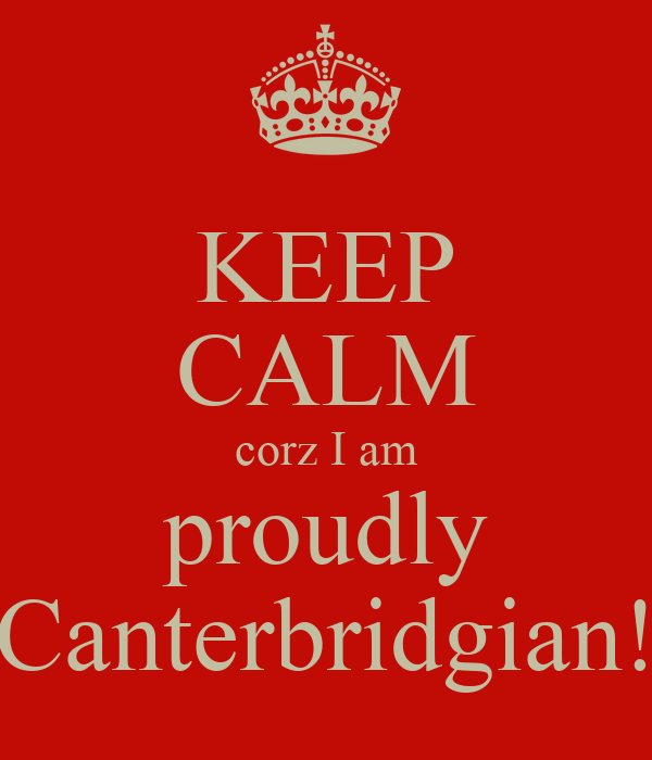 KEEP CALM corz I am proudly Canterbridgian!