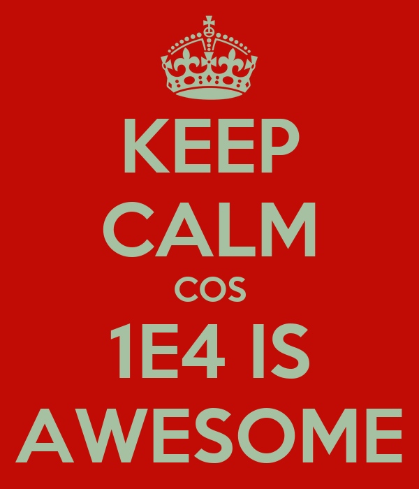 KEEP CALM COS 1E4 IS AWESOME