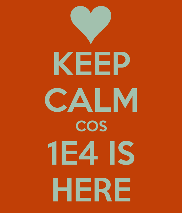 KEEP CALM COS 1E4 IS HERE
