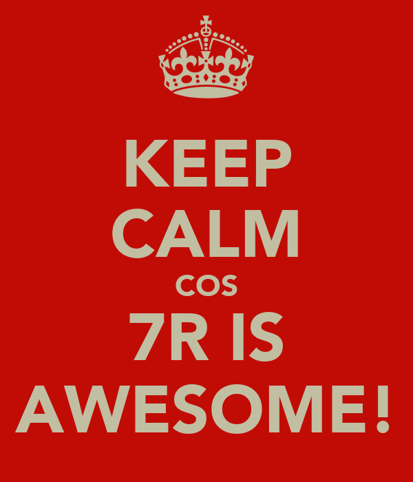 KEEP CALM COS 7R IS AWESOME!