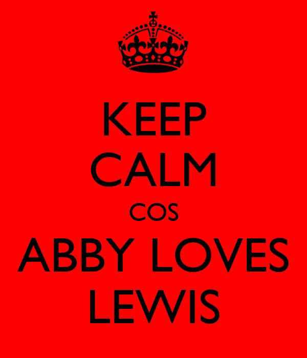 KEEP CALM COS ABBY LOVES LEWIS